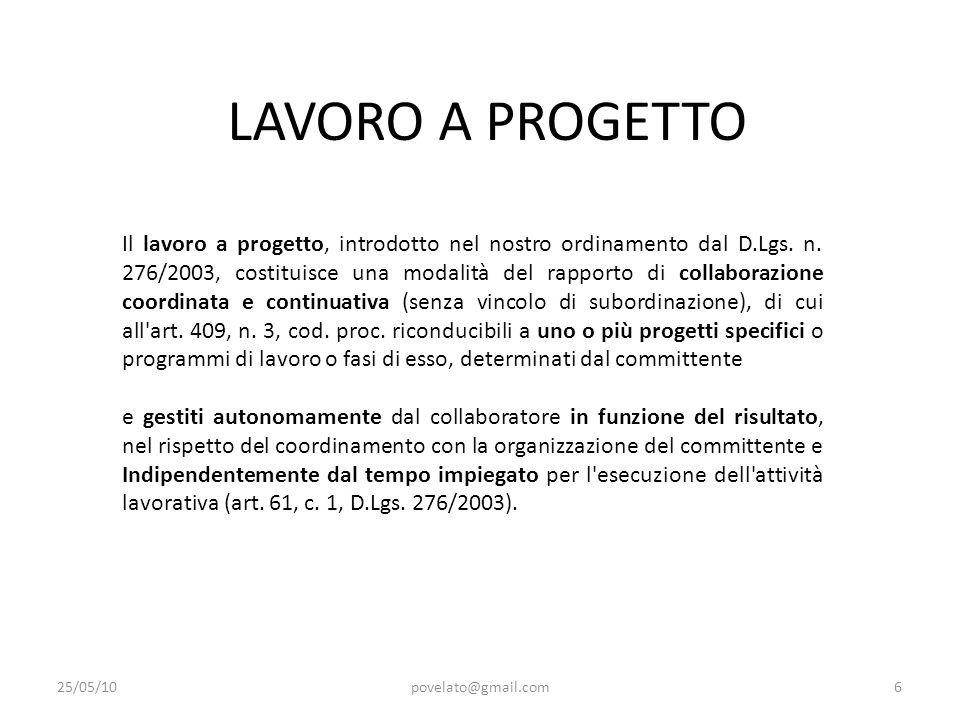 LAVORO A PROGETTO 25/05/10povelato@gmail.com6 Il lavoro a progetto, introdotto nel nostro ordinamento dal D.Lgs. n. 276/2003, costituisce una modalità