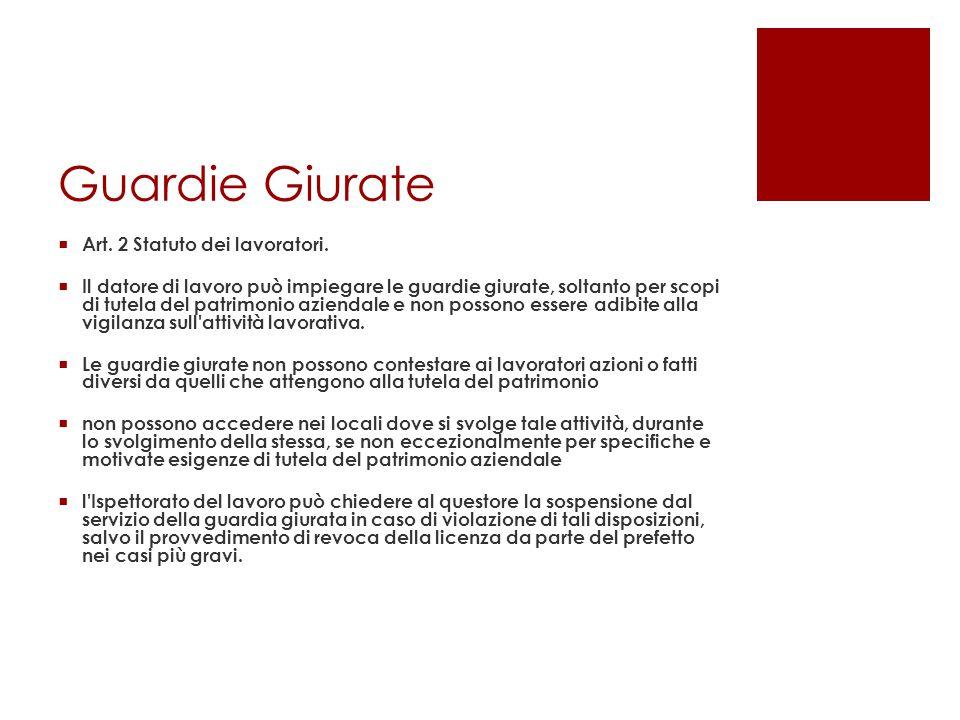 Guardie Giurate  Art. 2 Statuto dei lavoratori.  Il datore di lavoro può impiegare le guardie giurate, soltanto per scopi di tutela del patrimonio a