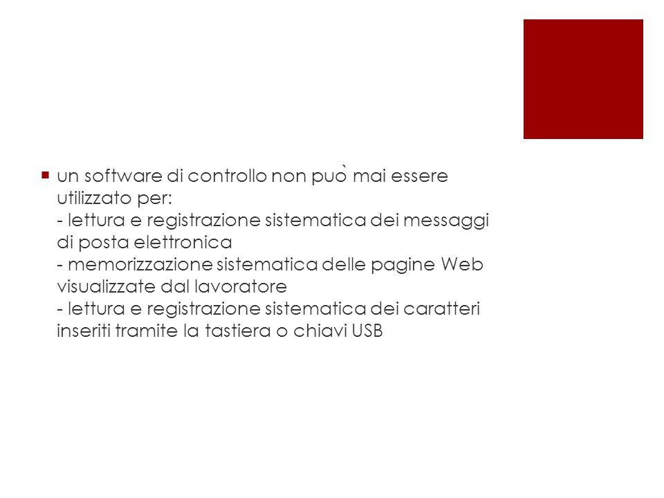  un software di controllo non puo ̀ mai essere utilizzato per: - lettura e registrazione sistematica dei messaggi di posta elettronica - memorizzazio
