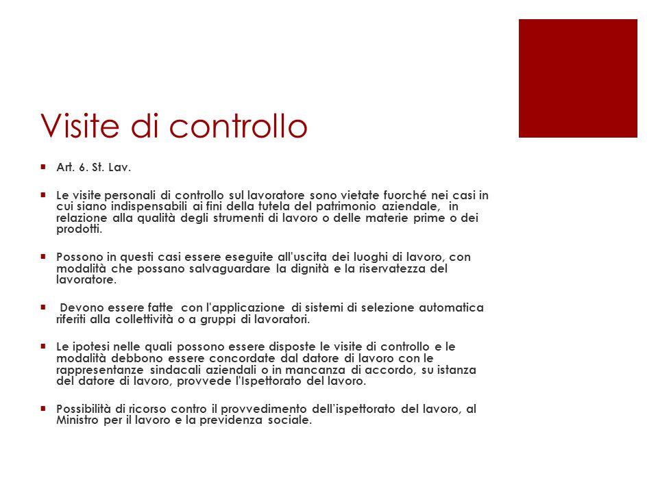 Visite di controllo  Art. 6. St. Lav.  Le visite personali di controllo sul lavoratore sono vietate fuorché nei casi in cui siano indispensabili ai