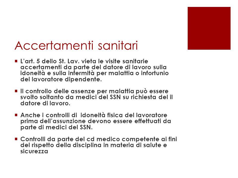 Accertamenti sanitari  L'art. 5 dello St. Lav. vieta le visite sanitarie accertamenti da parte del datore di lavoro sulla idoneità e sulla infermità