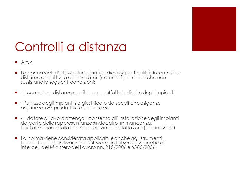 Controlli a distanza  Art. 4  La norma vieta l'utilizzo di impianti audiovisivi per finalita ̀ di controllo a distanza dell'attivita ̀ dei lavorator
