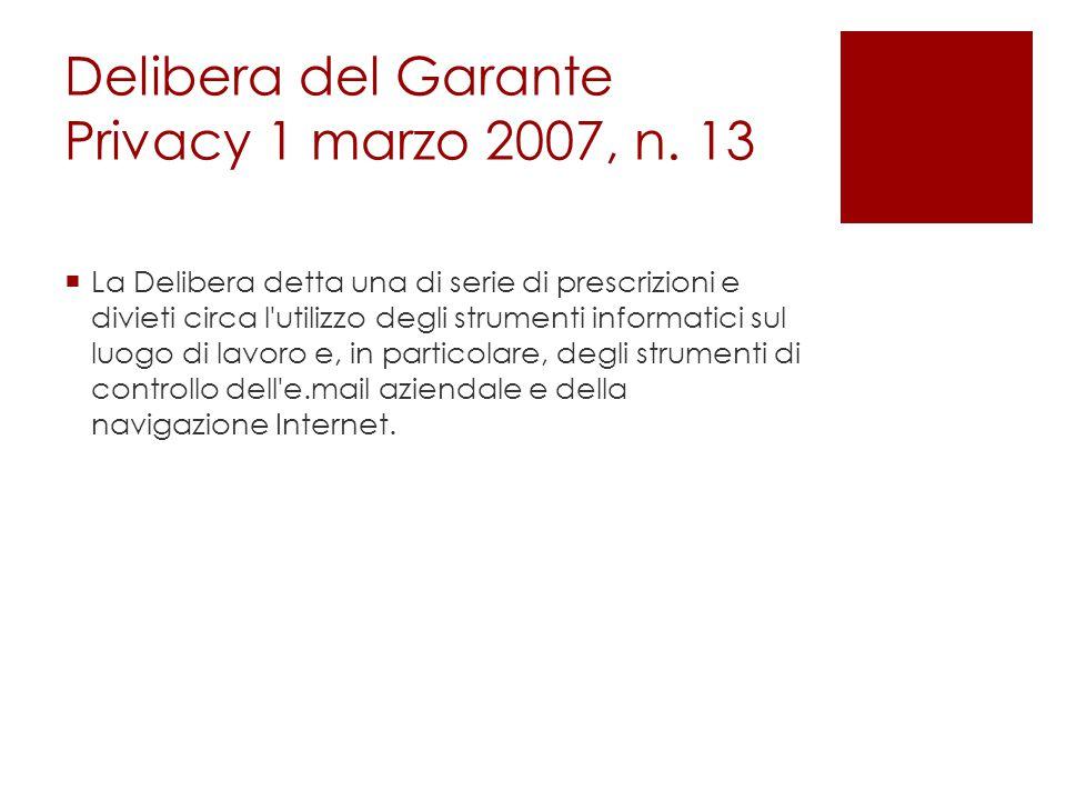 Delibera del Garante Privacy 1 marzo 2007, n. 13  La Delibera detta una di serie di prescrizioni e divieti circa l'utilizzo degli strumenti informati