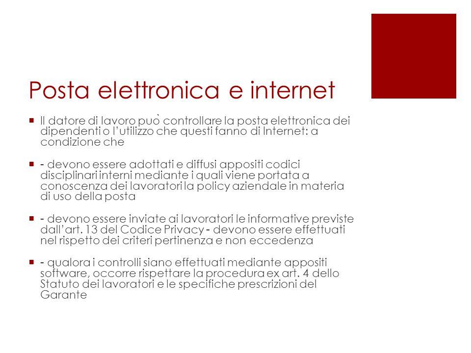 Posta elettronica e internet  Il datore di lavoro puo ̀ controllare la posta elettronica dei dipendenti o l'utilizzo che questi fanno di Internet: a