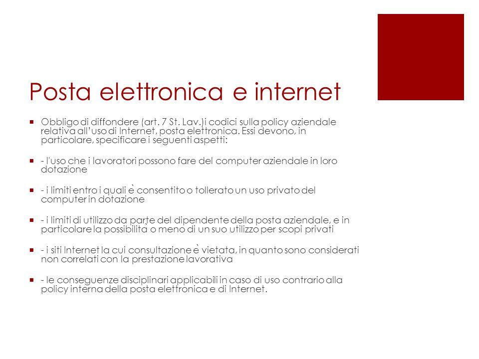 Posta elettronica e internet  Obbligo di diffondere (art. 7 St. Lav.)i codici sulla policy aziendale relativa all'uso di Internet, posta elettronica.