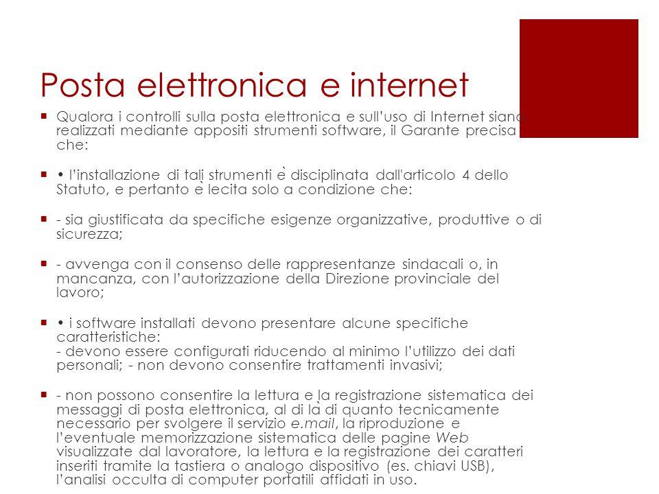 Posta elettronica e internet  Qualora i controlli sulla posta elettronica e sull'uso di Internet siano realizzati mediante appositi strumenti softwar