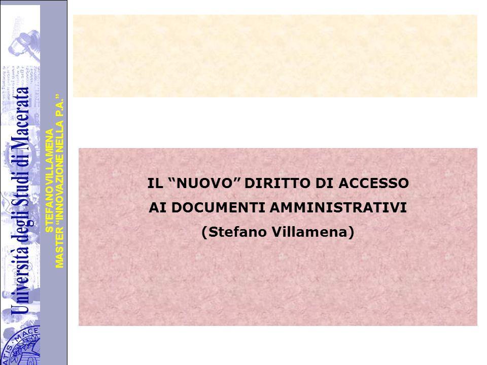 """Università degli Studi di Perugia MASTER """"INNOVAZIONE NELLA P.A."""" STEFANO VILLAMENA IL """"NUOVO"""" DIRITTO DI ACCESSO AI DOCUMENTI AMMINISTRATIVI (Stefano"""
