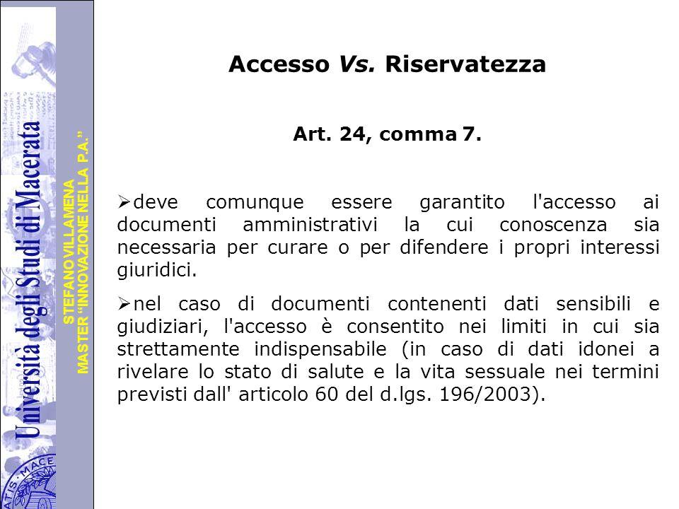 """Università degli Studi di Perugia MASTER """"INNOVAZIONE NELLA P.A."""" STEFANO VILLAMENA Accesso Vs. Riservatezza Art. 24, comma 7.  deve comunque essere"""