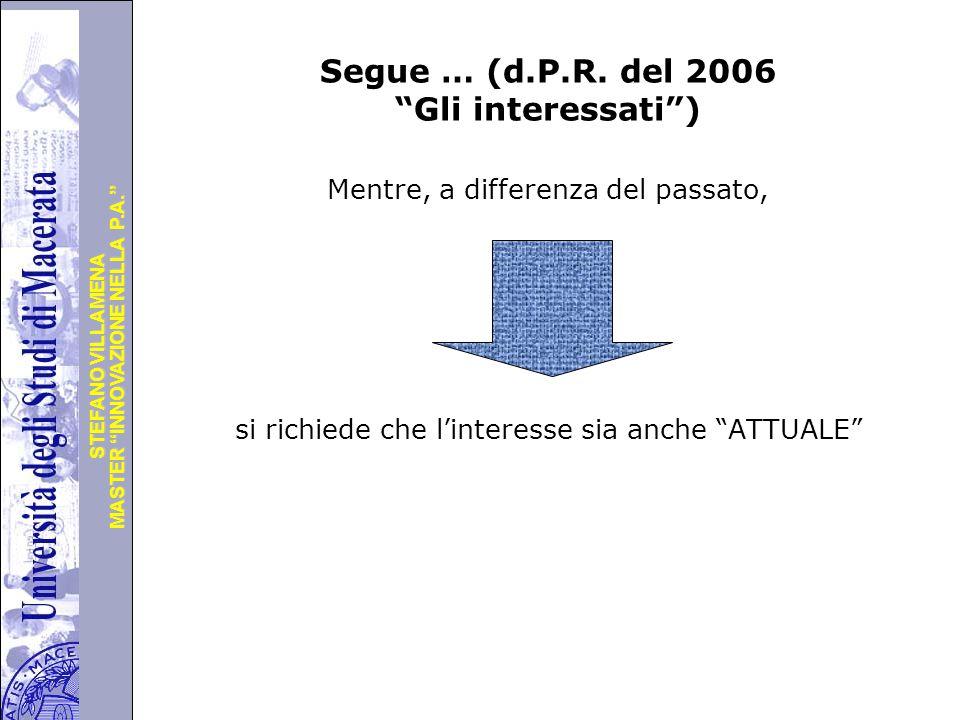 """Università degli Studi di Perugia MASTER """"INNOVAZIONE NELLA P.A."""" STEFANO VILLAMENA Segue … (d.P.R. del 2006 """"Gli interessati"""") Mentre, a differenza d"""