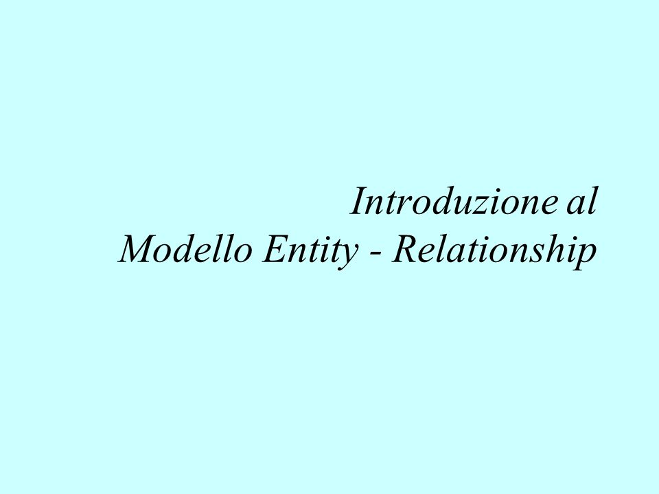 Introduzione al Modello Entity - Relationship