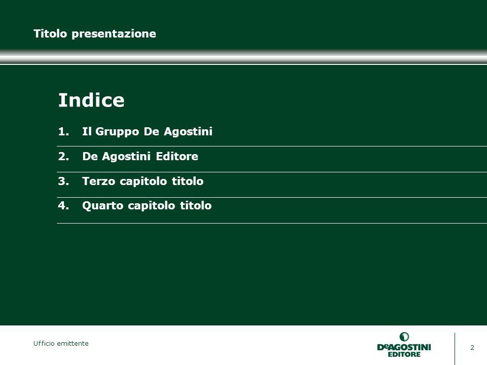 Ufficio emittente 2 Titolo presentazione 1.Il Gruppo De Agostini 2.De Agostini Editore 3.Terzo capitolo titolo 4.Quarto capitolo titolo Indice