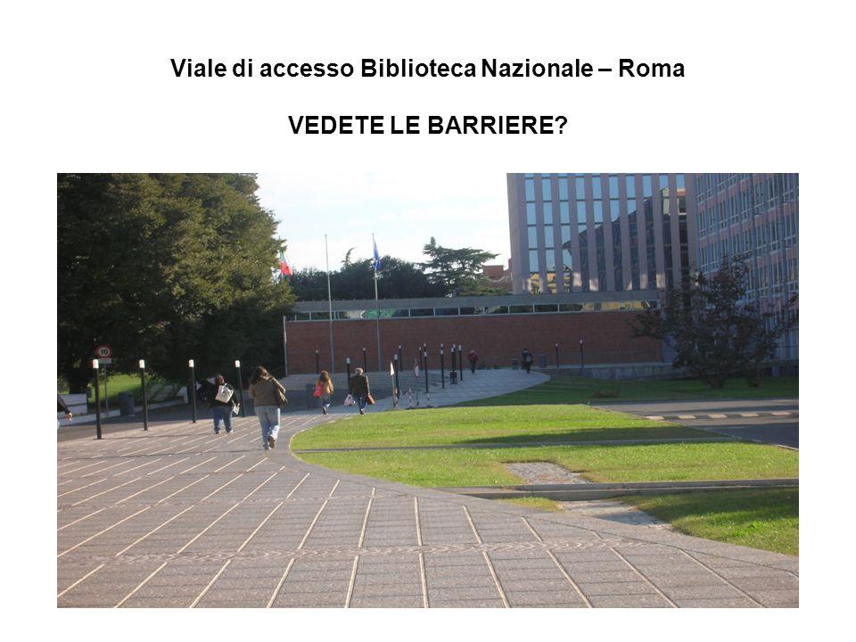 Viale di accesso Biblioteca Nazionale – Roma VEDETE LE BARRIERE?