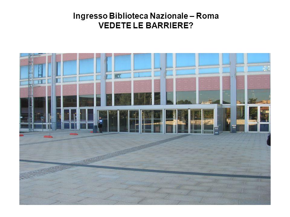 Ingresso Biblioteca Nazionale – Roma VEDETE LE BARRIERE?