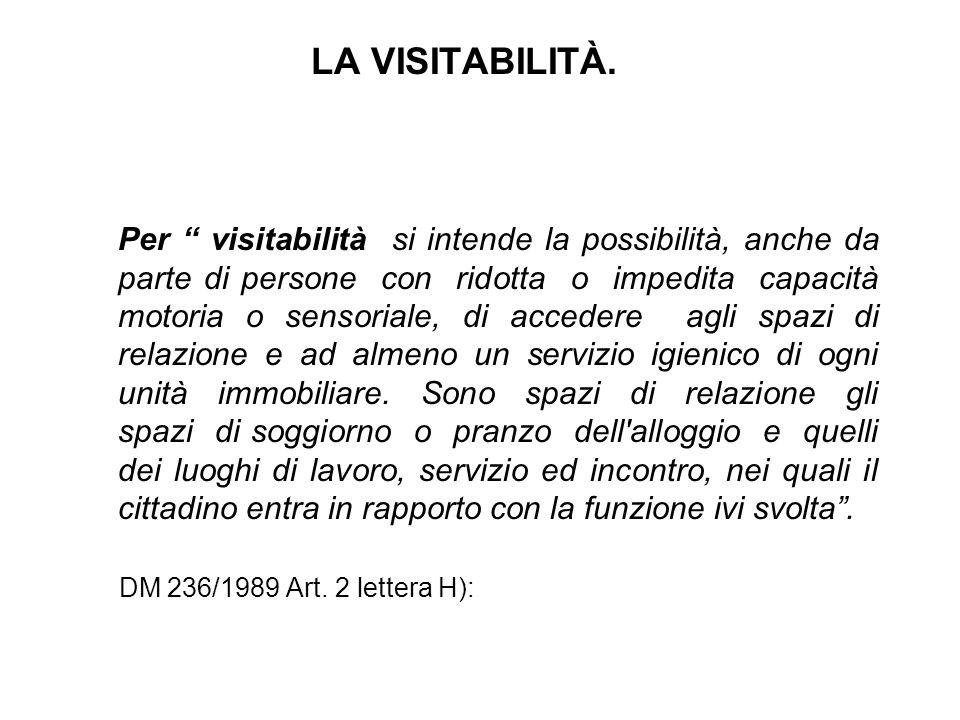 """LA VISITABILITÀ. Per """" visitabilità si intende la possibilità, anche da parte di persone con ridotta o impedita capacità motoria o sensoriale, di acce"""