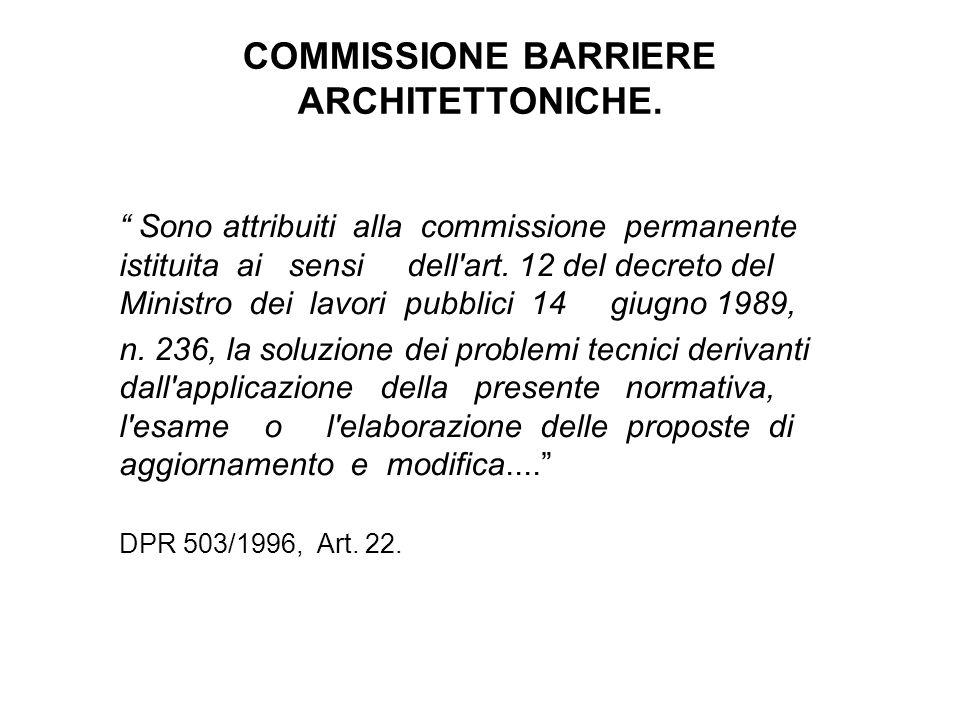 """COMMISSIONE BARRIERE ARCHITETTONICHE. """" Sono attribuiti alla commissione permanente istituita ai sensi dell'art. 12 del decreto del Ministro dei lavor"""