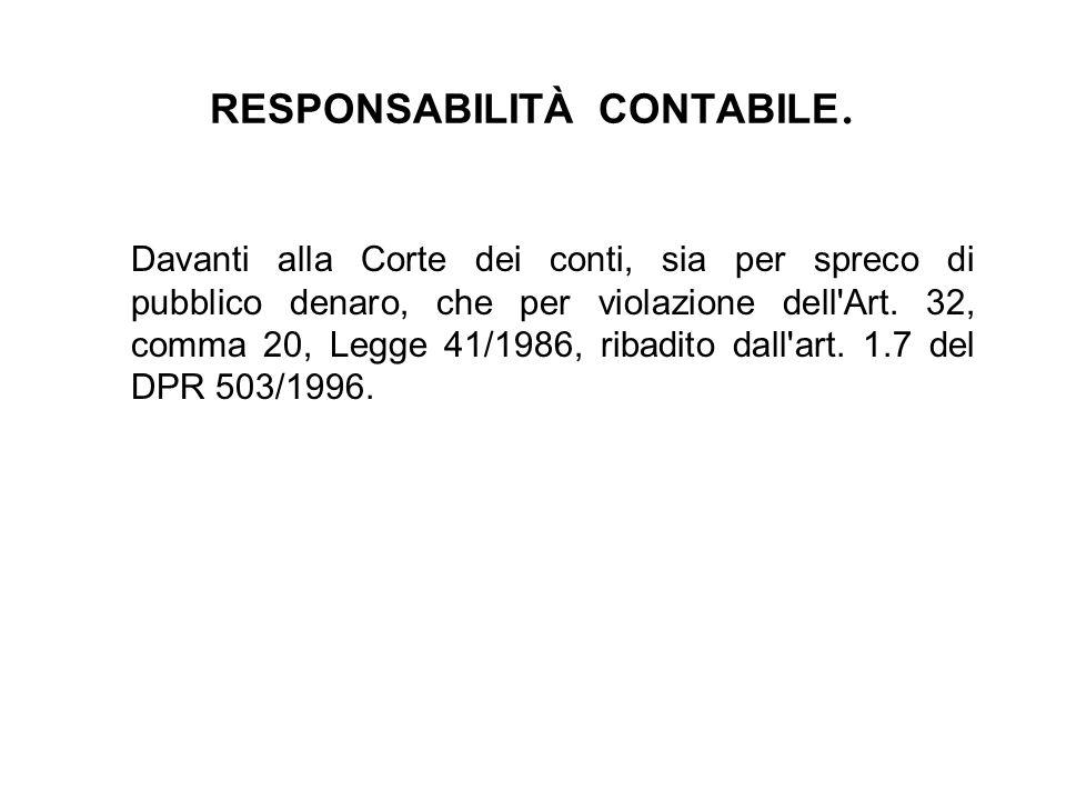 RESPONSABILITÀ CONTABILE. Davanti alla Corte dei conti, sia per spreco di pubblico denaro, che per violazione dell'Art. 32, comma 20, Legge 41/1986, r