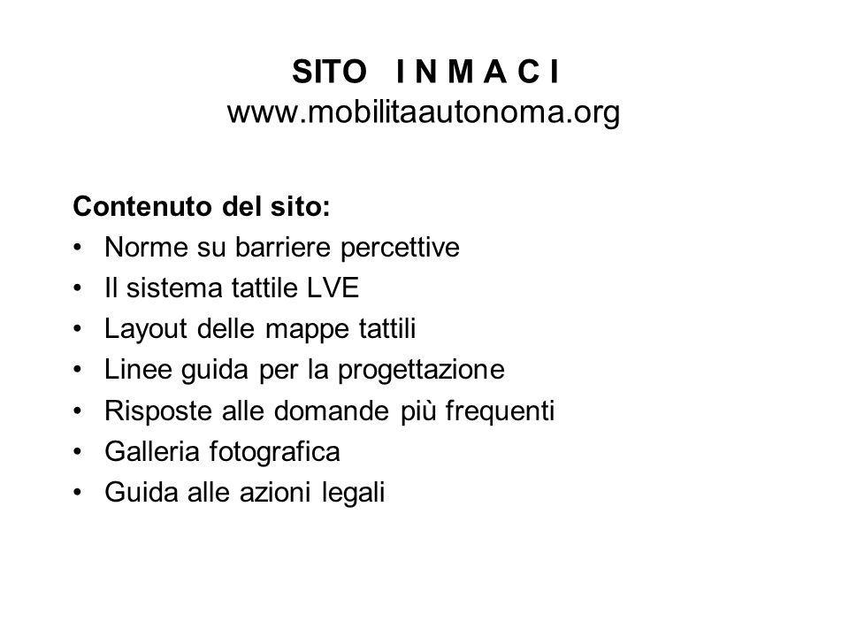 SITO I N M A C I www.mobilitaautonoma.org Contenuto del sito: Norme su barriere percettive Il sistema tattile LVE Layout delle mappe tattili Linee gui