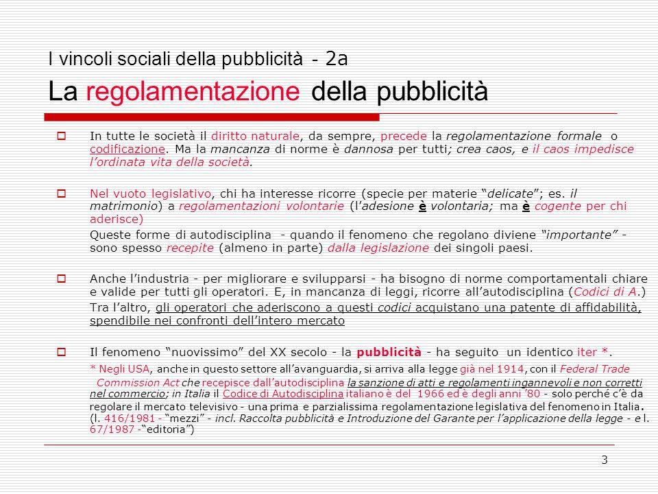 3 I vincoli sociali della pubblicità - 2a La regolamentazione della pubblicità  In tutte le società il diritto naturale, da sempre, precede la regolamentazione formale o codificazione.