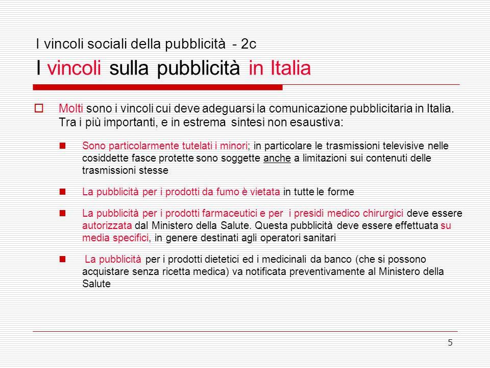 5 I vincoli sociali della pubblicità - 2c I vincoli sulla pubblicità in Italia  Molti sono i vincoli cui deve adeguarsi la comunicazione pubblicitaria in Italia.