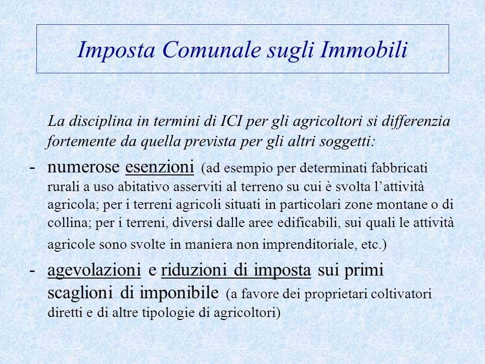 Imposta Comunale sugli Immobili La disciplina in termini di ICI per gli agricoltori si differenzia fortemente da quella prevista per gli altri soggett