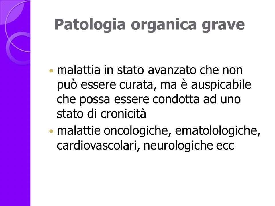 Patologia organica grave malattia in stato avanzato che non può essere curata, ma è auspicabile che possa essere condotta ad uno stato di cronicità ma
