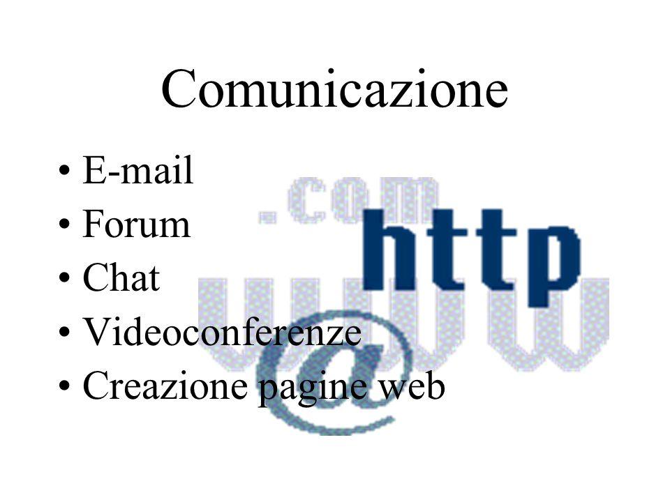 Comunicazione E-mail Forum Chat Videoconferenze Creazione pagine web