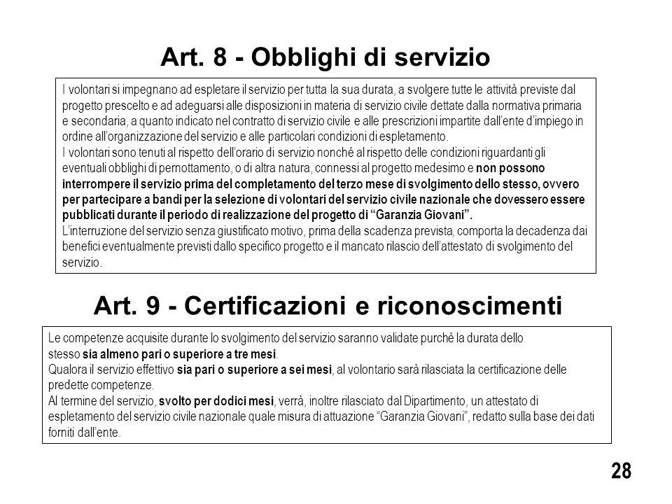 Art. 8 - Obblighi di servizio 28 I volontari si impegnano ad espletare il servizio per tutta la sua durata, a svolgere tutte le attività previste dal