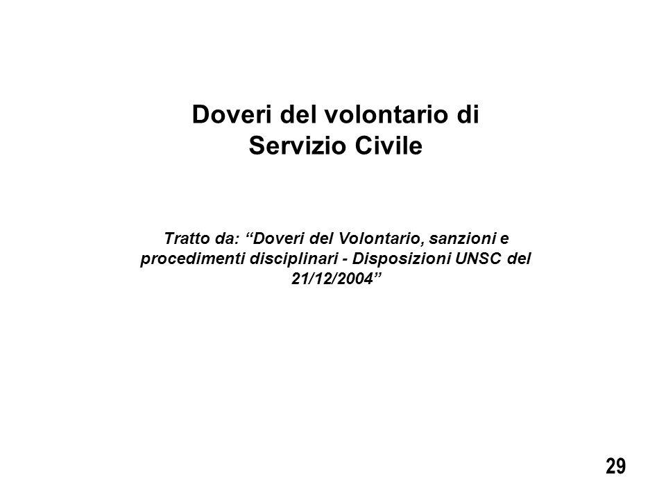 Doveri del volontario di Servizio Civile 29 Tratto da: Doveri del Volontario, sanzioni e procedimenti disciplinari - Disposizioni UNSC del 21/12/2004