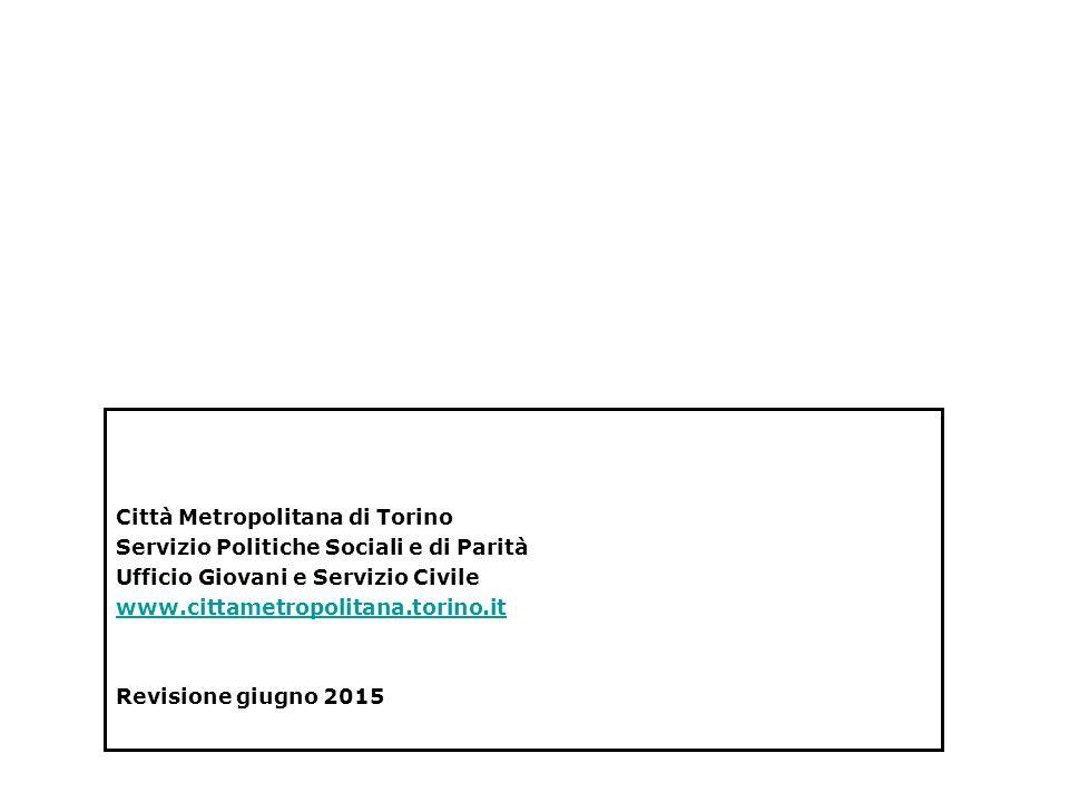 Città Metropolitana di Torino Servizio Politiche Sociali e di Parità Ufficio Giovani e Servizio Civile www.cittametropolitana.torino.it Revisione giugno 2015