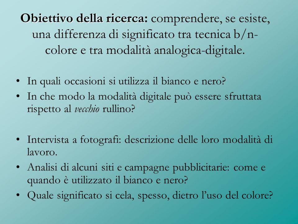 Obiettivo della ricerca Obiettivo della ricerca: comprendere, se esiste, una differenza di significato tra tecnica b/n- colore e tra modalità analogic