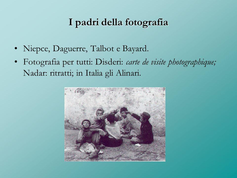 I padri della fotografia Niepce, Daguerre, Talbot e Bayard. Fotografia per tutti: Disderi: carte de visite photographique; Nadar: ritratti; in Italia