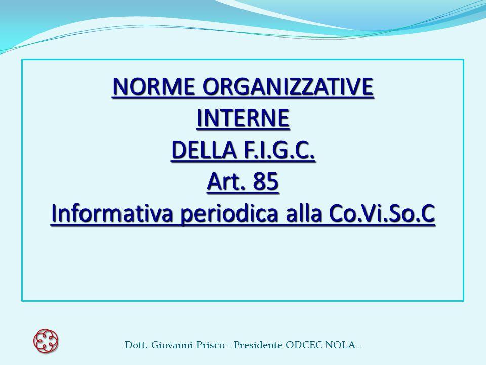 NORME ORGANIZZATIVE INTERNE DELLA F.I.G.C. Art. 85 Informativa periodica alla Co.Vi.So.C Dott. Giovanni Prisco - Presidente ODCEC NOLA -