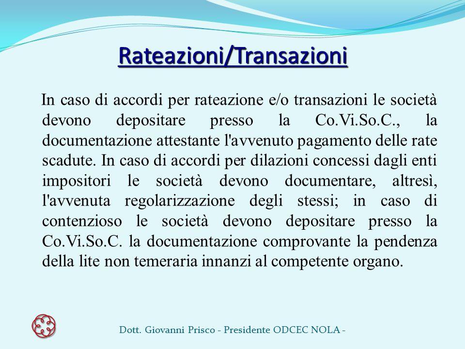 Rateazioni/Transazioni In caso di accordi per rateazione e/o transazioni le società devono depositare presso la Co.Vi.So.C., la documentazione attesta