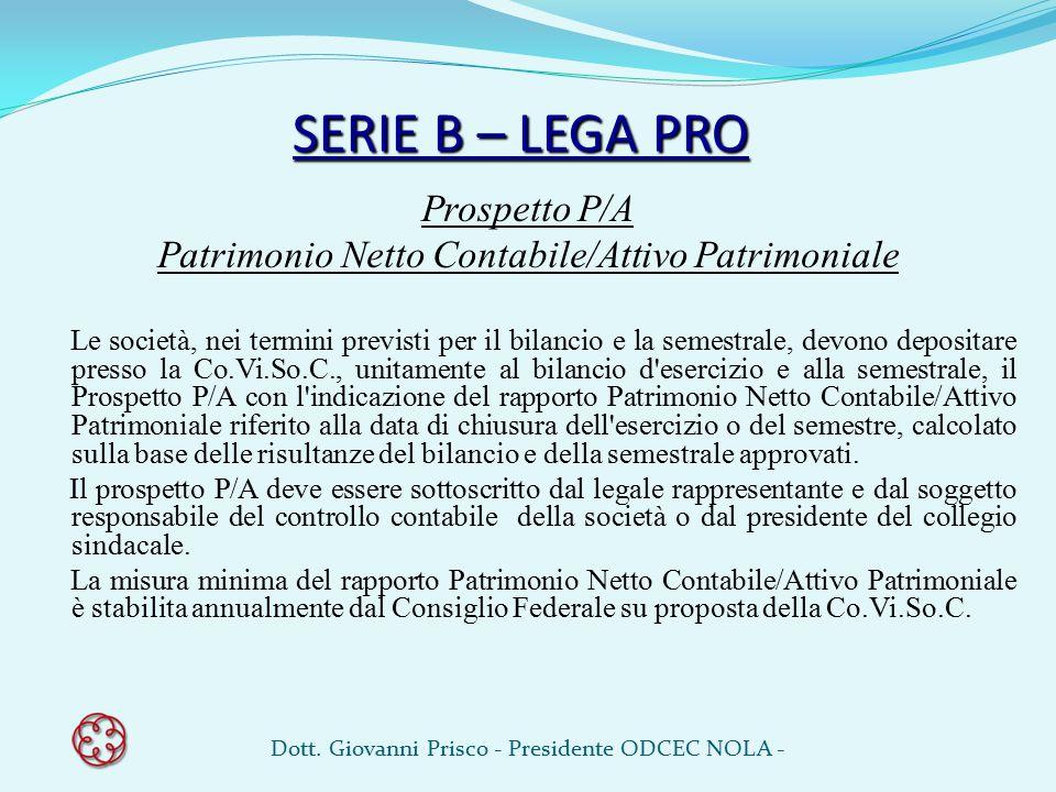 SERIE B – LEGA PRO Prospetto P/A Patrimonio Netto Contabile/Attivo Patrimoniale Le società, nei termini previsti per il bilancio e la semestrale, devo