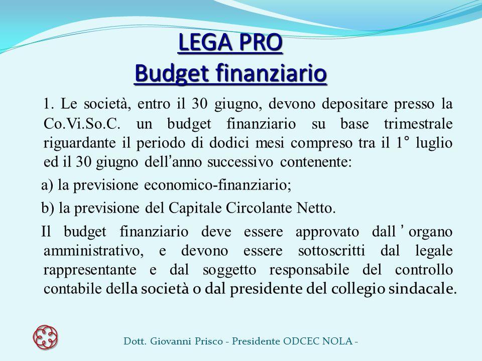 LEGA PRO Budget finanziario 1. Le società, entro il 30 giugno, devono depositare presso la Co.Vi.So.C. un budget finanziario su base trimestrale rigua