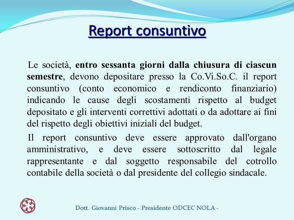 Report consuntivo Le società, entro sessanta giorni dalla chiusura di ciascun semestre, devono depositare presso la Co.Vi.So.C. il report consuntivo (
