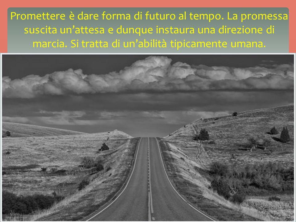 Promettere è dare forma di futuro al tempo.
