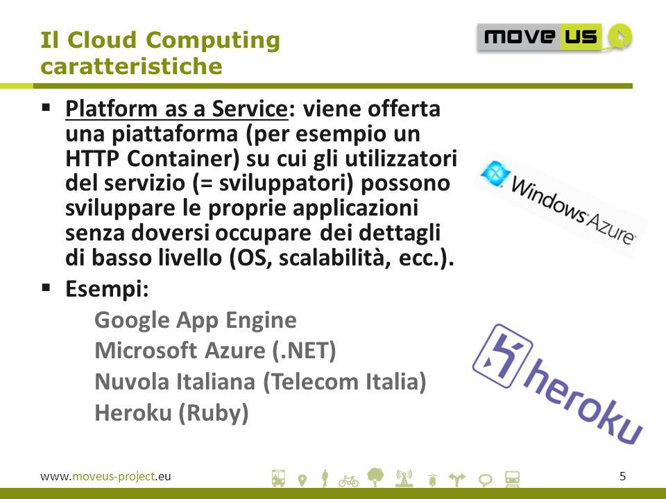 www.moveus-project.eu5  Platform as a Service: viene offerta una piattaforma (per esempio un HTTP Container) su cui gli utilizzatori del servizio (= sviluppatori) possono sviluppare le proprie applicazioni senza doversi occupare dei dettagli di basso livello (OS, scalabilità, ecc.).