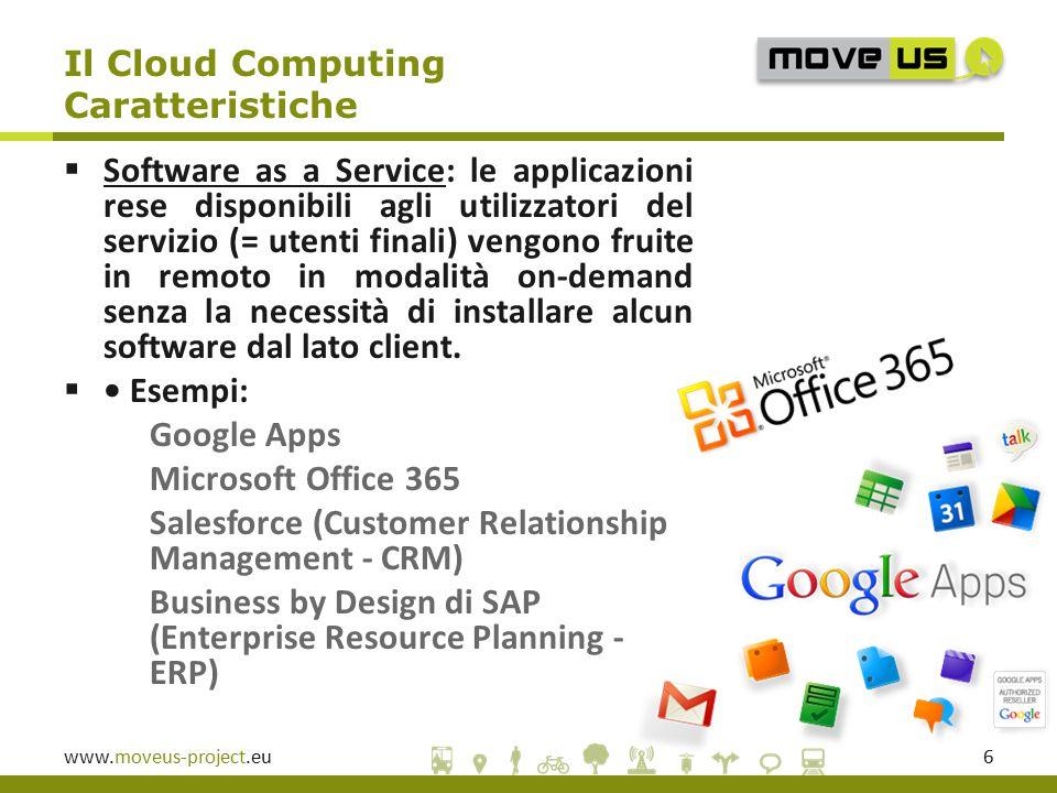 www.moveus-project.eu6  Software as a Service: le applicazioni rese disponibili agli utilizzatori del servizio (= utenti finali) vengono fruite in remoto in modalità on-demand senza la necessità di installare alcun software dal lato client.