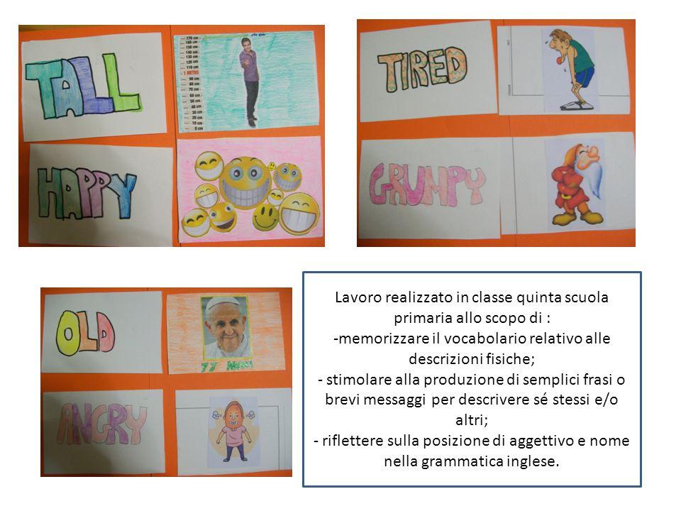 Lavoro realizzato in classe quinta scuola primaria allo scopo di : -memorizzare il vocabolario relativo alle descrizioni fisiche; - stimolare alla pro