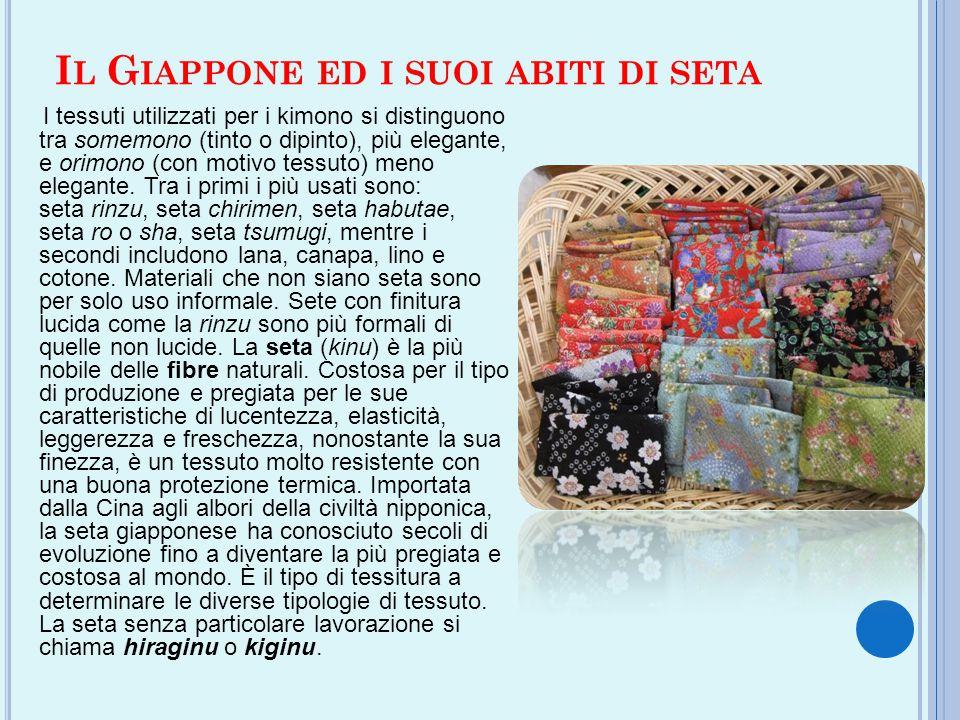 I L G IAPPONE ED I SUOI ABITI DI SETA I tessuti utilizzati per i kimono si distinguono tra somemono (tinto o dipinto), più elegante, e orimono (con mo