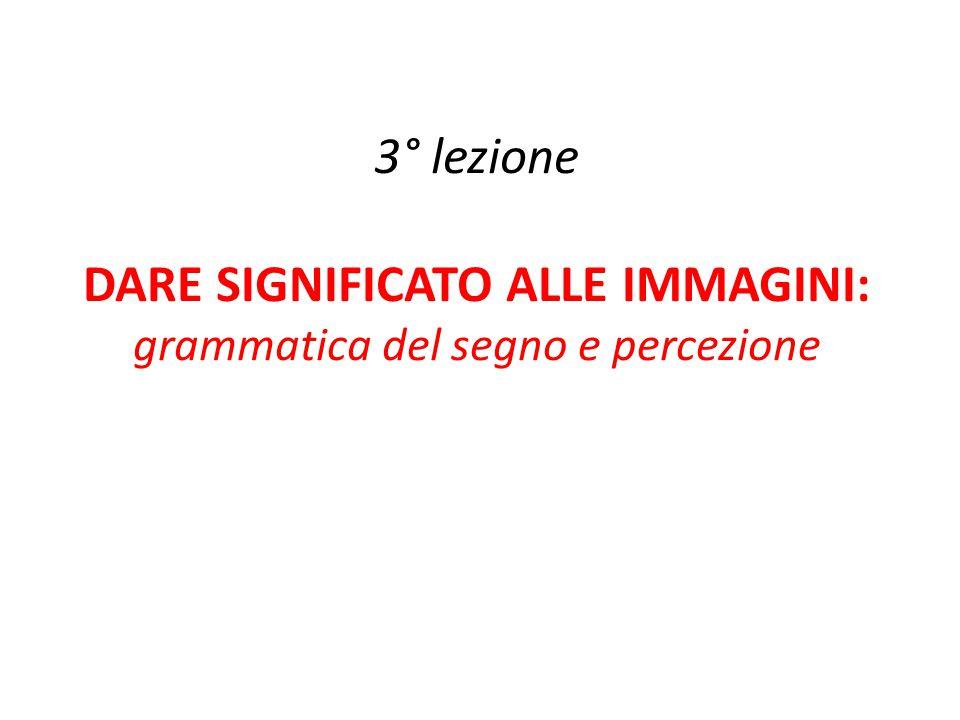 3° lezione DARE SIGNIFICATO ALLE IMMAGINI: grammatica del segno e percezione