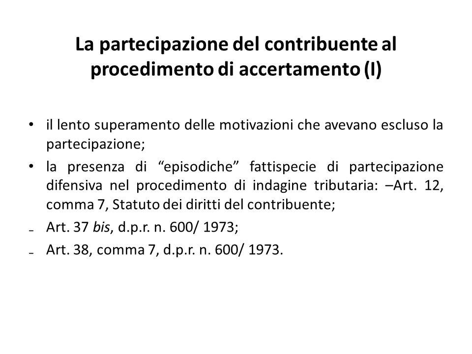 La partecipazione del contribuente al procedimento di accertamento (I) il lento superamento delle motivazioni che avevano escluso la partecipazione; la presenza di episodiche fattispecie di partecipazione difensiva nel procedimento di indagine tributaria: –Art.