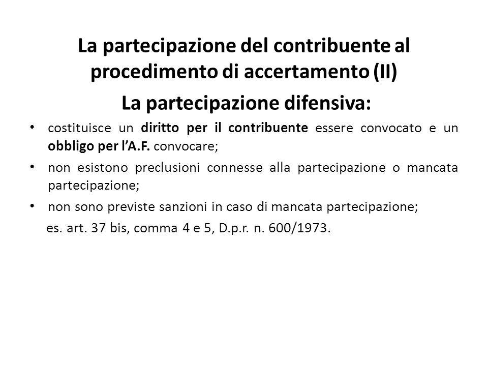 La partecipazione del contribuente al procedimento di accertamento (II) La partecipazione difensiva: costituisce un diritto per il contribuente essere convocato e un obbligo per l'A.F.