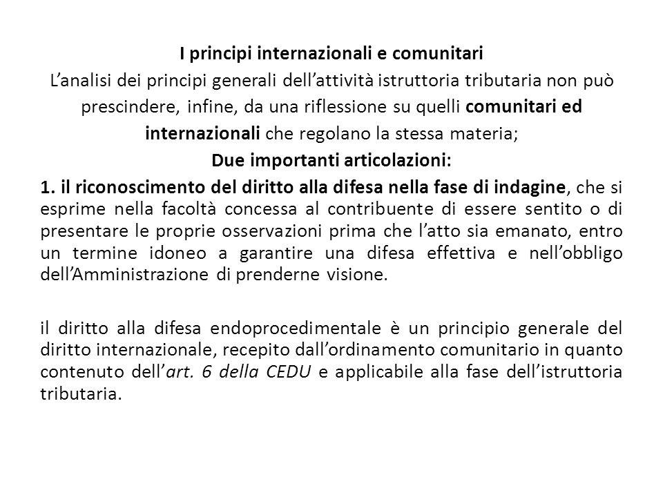I principi internazionali e comunitari L'analisi dei principi generali dell'attività istruttoria tributaria non può prescindere, infine, da una riflessione su quelli comunitari ed internazionali che regolano la stessa materia; Due importanti articolazioni: 1.