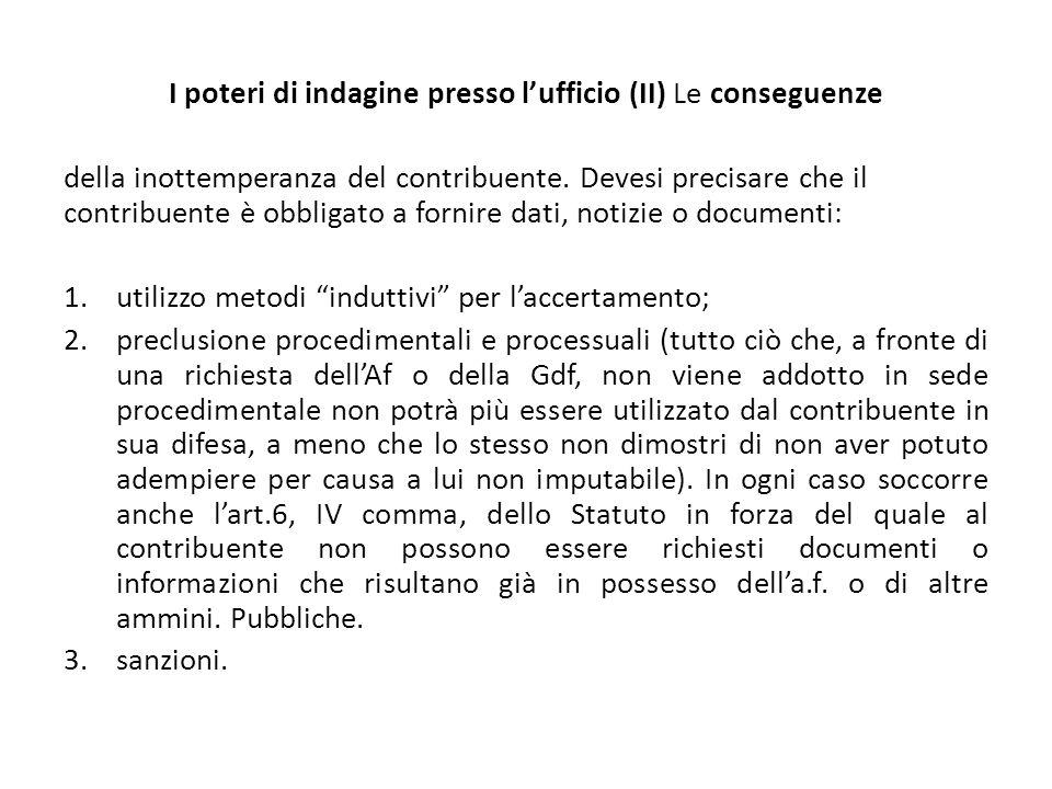 I poteri di indagine presso l'ufficio (II) Le conseguenze della inottemperanza del contribuente. Devesi precisare che il contribuente è obbligato a fo