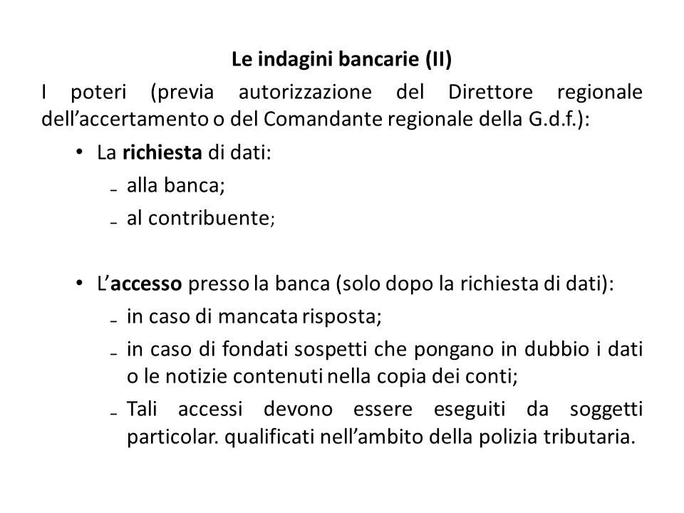 Le indagini bancarie (II) I poteri (previa autorizzazione del Direttore regionale dell'accertamento o del Comandante regionale della G.d.f.): La richi