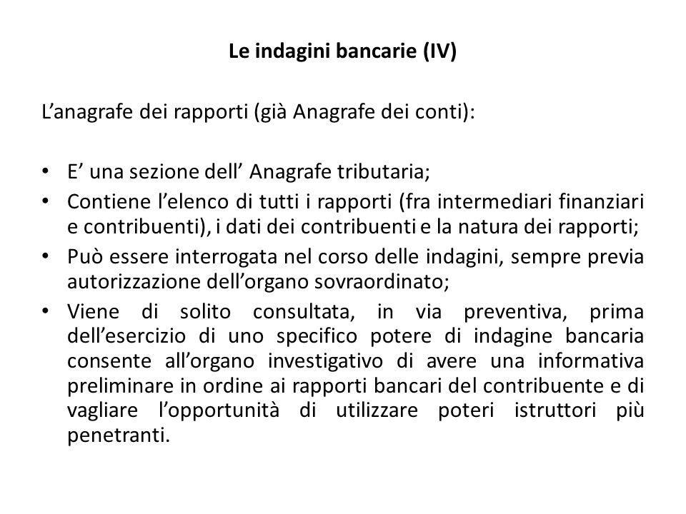 Le indagini bancarie (IV) L'anagrafe dei rapporti (già Anagrafe dei conti): E' una sezione dell' Anagrafe tributaria; Contiene l'elenco di tutti i rap