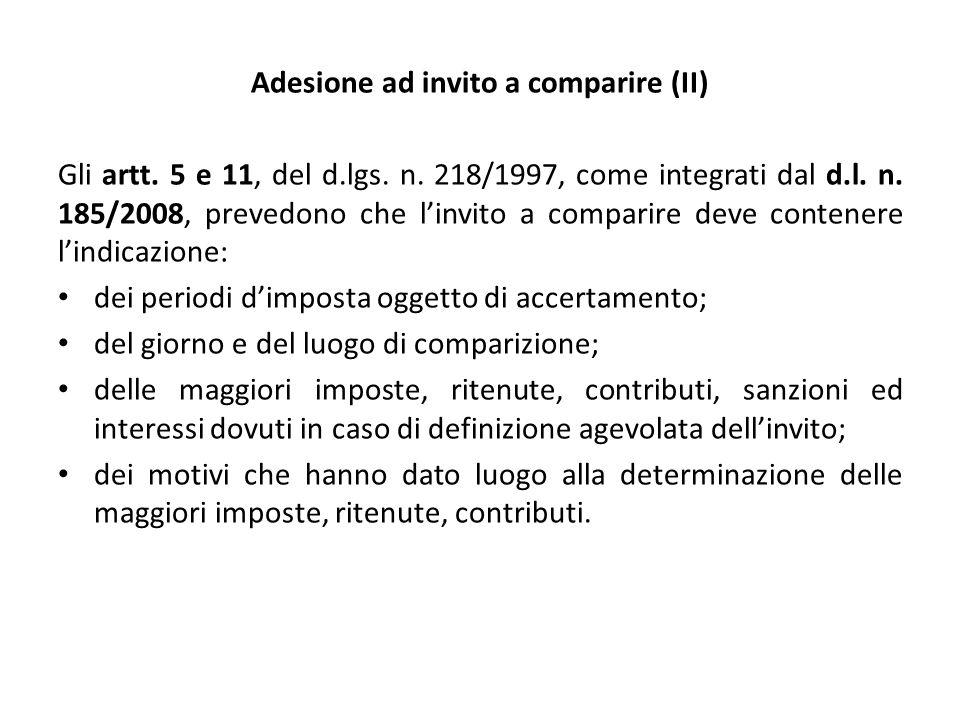Adesione ad invito a comparire (II) Gli artt. 5 e 11, del d.lgs. n. 218/1997, come integrati dal d.l. n. 185/2008, prevedono che l'invito a comparire