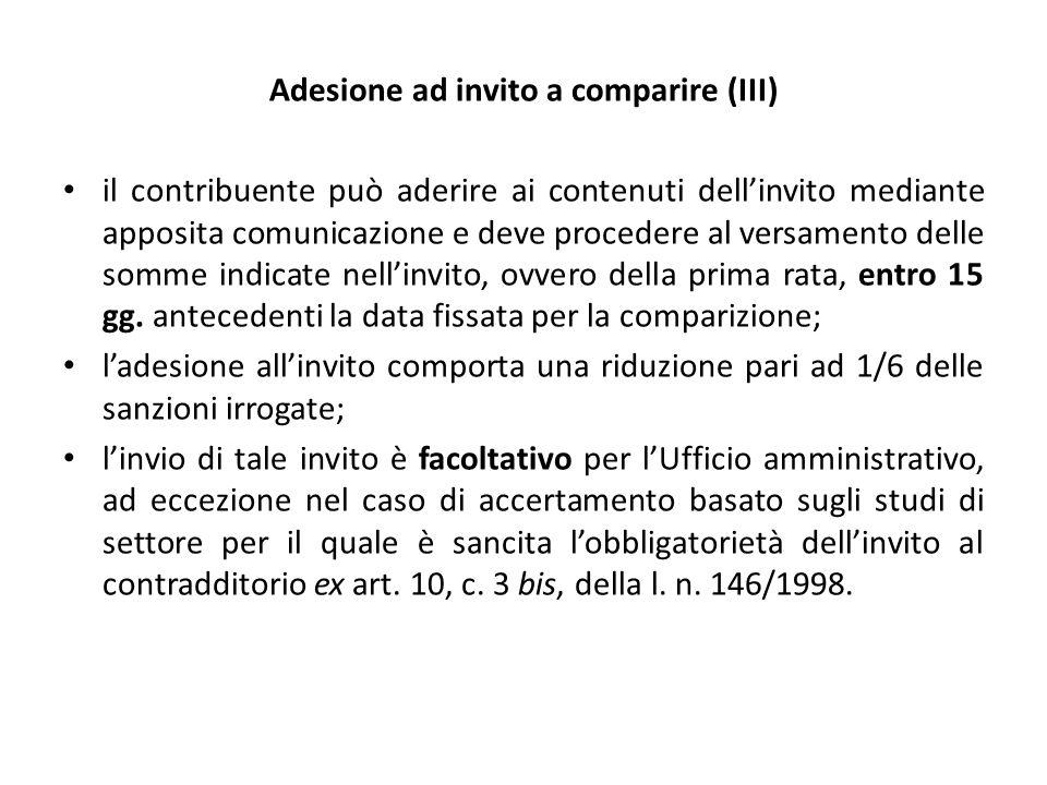 Adesione ad invito a comparire (III) il contribuente può aderire ai contenuti dell'invito mediante apposita comunicazione e deve procedere al versamento delle somme indicate nell'invito, ovvero della prima rata, entro 15 gg.